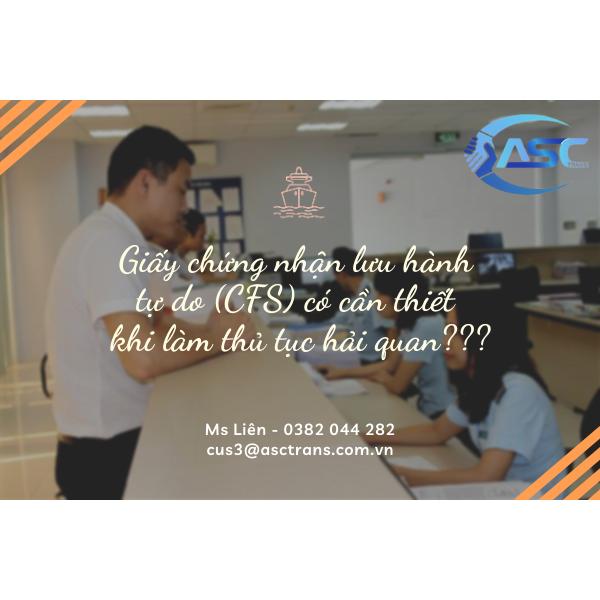 GIẤY CHỨNG NHẬN LƯU HÀNH TỰ DO (CFS) CÓ CẦN THIẾT KHI LÀM HẢI QUAN?